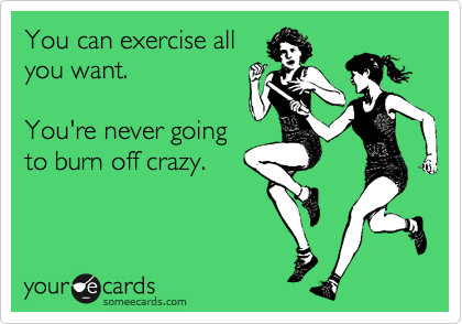 Never Going to Burn Off Crazy