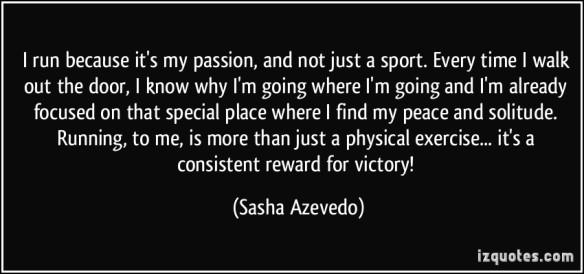 quote-i-run-because-it-s-my-passion-and-not-just-a-sport-every-time-i-walk-out-the-door-i-know-why-i-m-sasha-azevedo-337565